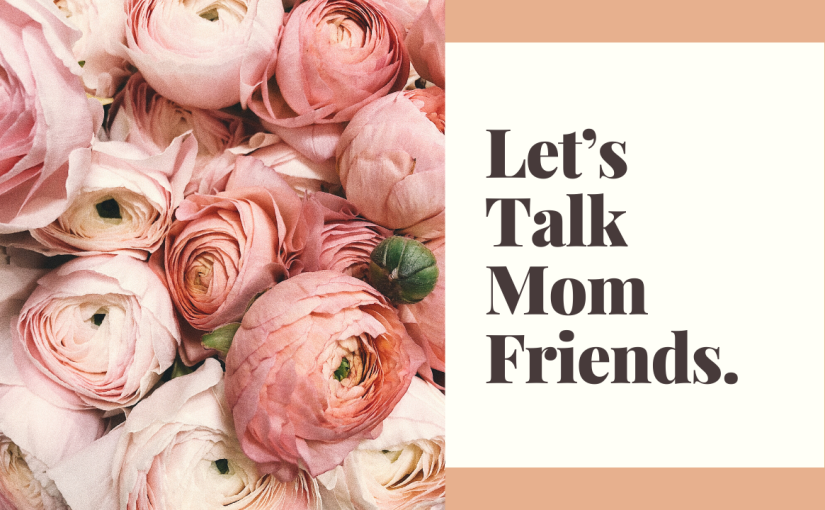 Let's Talk about Mom Friends…