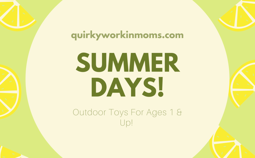 Summer Days! The Best Outdoor Toys For Ages 1 and Up.