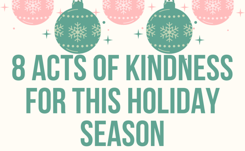8 Acts Of Kindness For This Holiday Season.