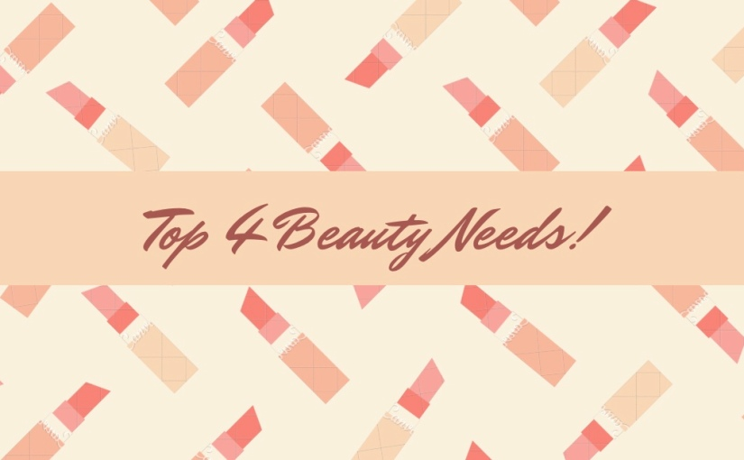 Top 4 Beauty NEEDS for Busy Moms